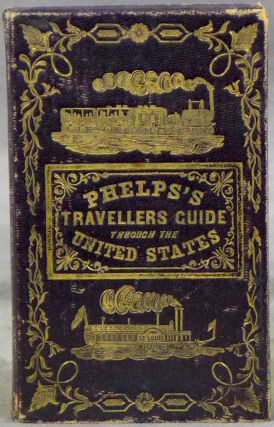 Phelps's Travellers' Guide Through the United States; Containing Upwards of Seven Hundred...