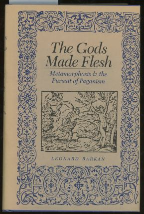 The Gods Made Flesh, Metamorphosis and the Pursuit of Paganism. Leonard Barkan