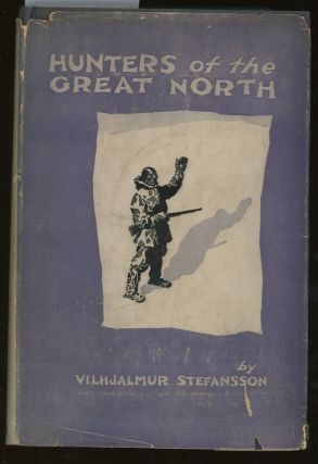 Hunters of the Great North. Vilhjalmur Stefansson