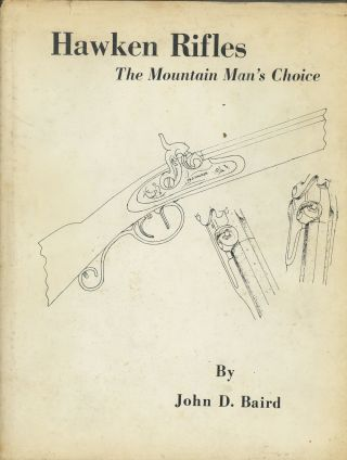 Hawken Rifles, The Mountain Man's Choice. John D. Baird