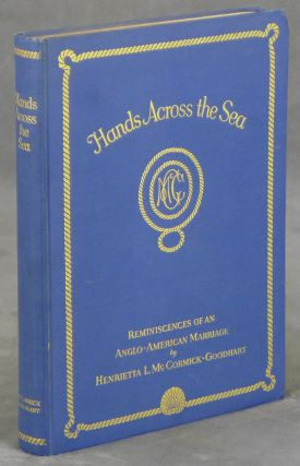 Hands Across the Sea, Reminiscences of an Anglo-American Marriage. Henrietta L. McCormick-Goodhart