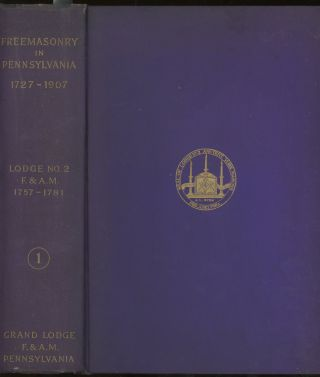Freemasonry in Pennsylvania, 1727-1907, As Shown by the Records of...