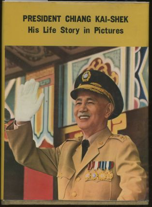 President Chiang Kai-Shek, His Life Story in Pictures