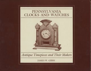Pennsylvania Clocks and Watches Antique Timepieces and Their Makers