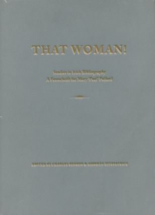 That Woman! Studies in Irish Bibliography, A Festschrift for Mary 'Paul' Pollard. Charles Benson,...
