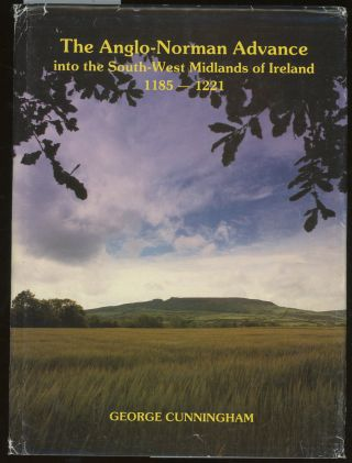 The Anglo-Norman Advance into the South-West Midlands of Ireland, 1185-1221, Signed by George Cunningham