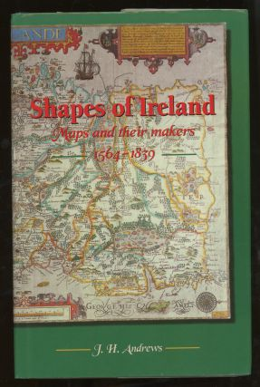Shapes of Ireland: Maps and Their Makers, 1564-1839. J. H. Andrews