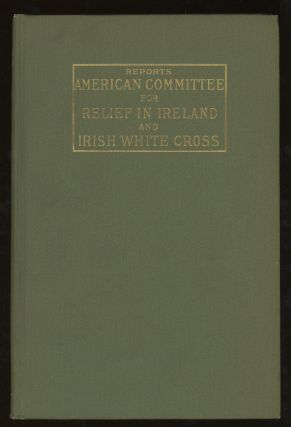Report of American Committee for Relief in Ireland and Irish White Cross. American Committee for...