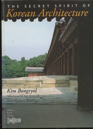 The Secret Spirit of Korean Architecture. Kim Bongryol, Lee Yongsuk
