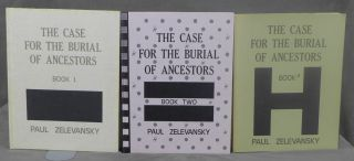 The Case For The Burial Of Ancestors, Book I: Which Contains All Significant Myths, Tales, Accumulations, Interventions and Moments of Generation That Combined To Form The Geography And Space Of The Known World, According To The Hegemonians, Book II: Genealogy, and Book III: The History of The H Tabernacle In Exile, All Signed by Paul Zelevansky
