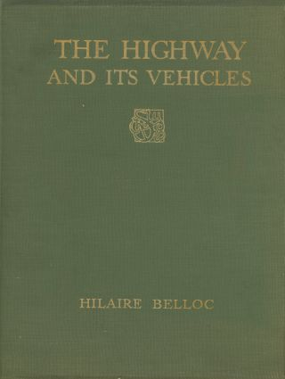 The Highway And Its Vehicles. Hilaire Belloc, Geoffrey Holme