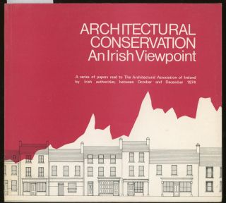 Architectural Conservation, An Irish Viewpoint, A Series Of Papers Read To The Architectural...