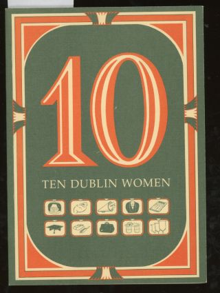 Ten Dublin Women (Exhibition Catalogue). Monica Barnes, Medb Ruane