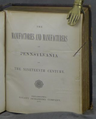 The Manufactories and Manufacturers of Pennsylvania of The Nineteenth Century
