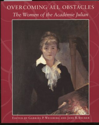 Overcoming All Obstacles, The Women of the Académie Julian (Exhibition Catalogue). Jane R....