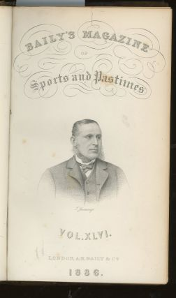 Baily's Magazine of Sports and Pastimes, Volume 46, Number 316 Volume XLVI, June 1886- Number 322 Volume XLVI, December 1886 (This Volume ONLY)