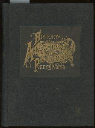 History of Allegheny County, Pennsylvania, Volume I (This Volume ONLY)