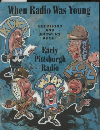 When Radio Was Young, Questions and Answers About Early Pittsburgh Radio. William G. Beal,...