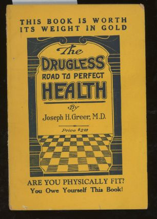 The Drugless Road to Perfect Health. Joseph H. Greer
