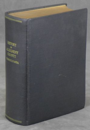 History of Allegheny County Pennsylvania, Two Parts Bound as One. A. Warner and Co