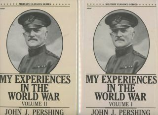 My Experiences In The World War, Complete in Two Volumes. John J. Pershing