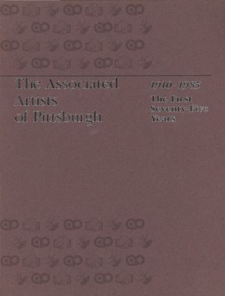Associated Artists of Pittsburgh 1910-1985, The First Seventy-Five Years. Associated Artists of...