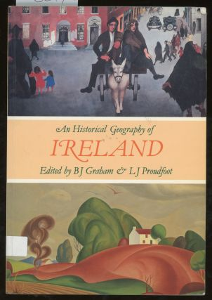 An Historical Geography of Ireland. B. J. Graham, L. G. Proudfoot