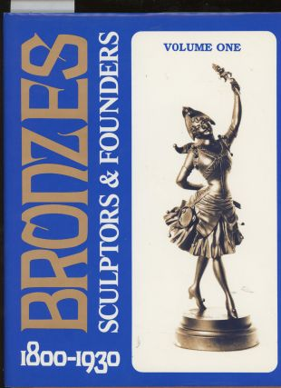 Bronzes, Sculptors and Founders, 1800-1930, Complete in Four Volumes Plus Master Index. Harold...