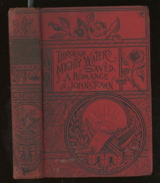 Through Mighty Waters Saved, A Romance of The Johnstown Destruction, May 31, 1889. Duke Bailie