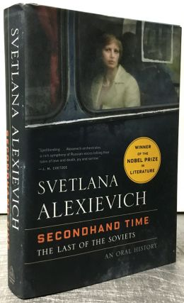Secondhand Time: The Last of the Soviets, SIGNED / INSCRIBED by Svetlana Alexievich. Svetlana...
