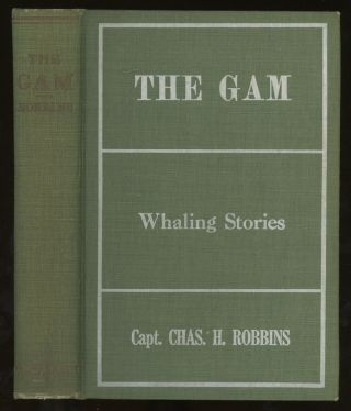 The Gam, Being a Group of Whaling Stories. Charles Henry Robbins