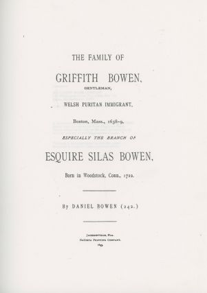 The Family of Griffith Bowen, Gentleman, Welsh Puritan Immigrant, Boston, Mass. 1638-9, Especially The Branch of Esquire Silas Bowen
