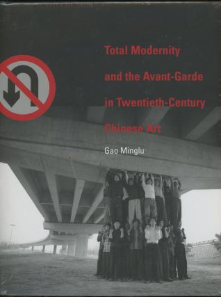 Total Modernity and the Avant-Garde in Twentieth-Century Chinese Art. Gao Minglu