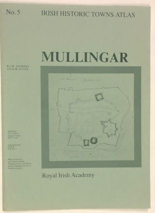 Mullingar (Irish Historic Towns Atlas No. 5). J. H. Andrews, K. M. Davies