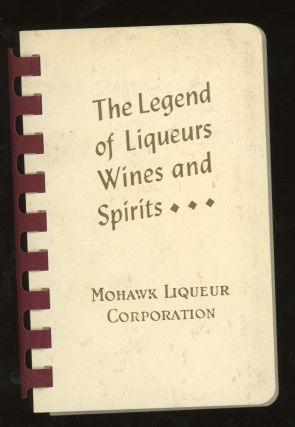 The Legend of Liqueurs, Wines, and Spirits. Mohawk Liqueur Corporation
