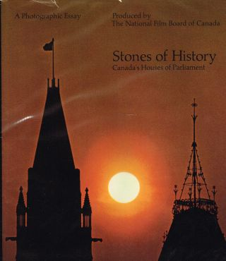 Stones of History: Canada's Houses of Parliament. A Photographic Essay...