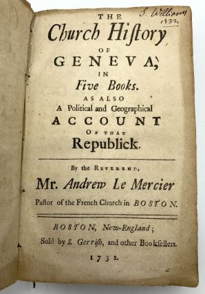The Church History of Geneva, in Five Books. As Also...