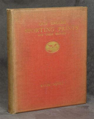 Old English Sporting Prints and Their History. Ralph Nevill, Geoffrey Holme
