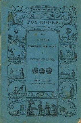 The Little Forget Me Not: A Token of Love (Babcok's Moral, Instructive and Amusing Toy Books). S....