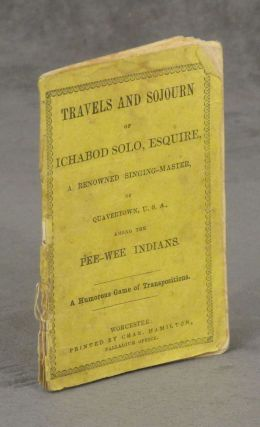 Travels and Sojourn of Ichabod Solo, Esquire, A Renowned Singing-Master...
