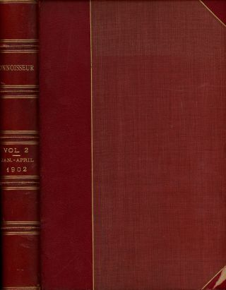 The Connoisseur, A Magazine for Collectors, January- April 1902, Bound in One Volume. J. T....