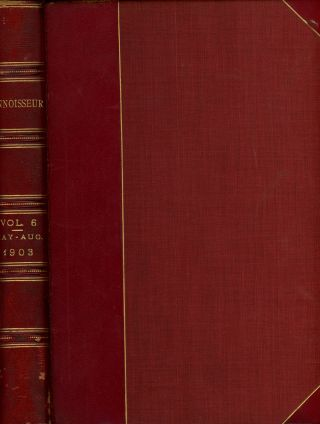 The Connoisseur, A Magazine for Collectors, May-August 1903, Bound in One Volume. J. T. Herbert...