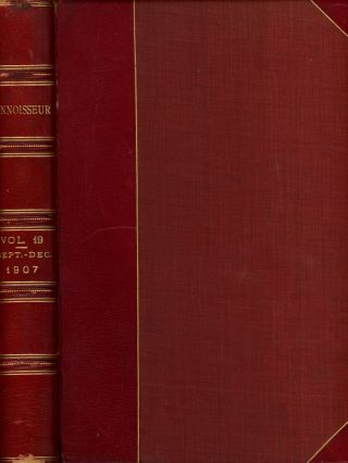 The Connoisseur, A Magazine for Collectors, September-December 1907, Bound in One Volume. J. T....