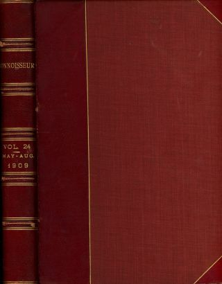 The Connoisseur, A Magazine for Collectors, May-August 1909, Bound in One Volume. J. T. Herbert...