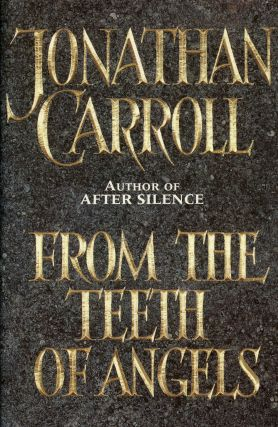 From The Teeth of Angels. Jonathan Carroll