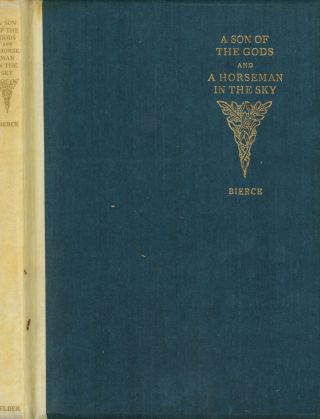 A Son of the Gods and A Horseman in the Sky. Ambrose Bierce, W C. Morrow, Intro